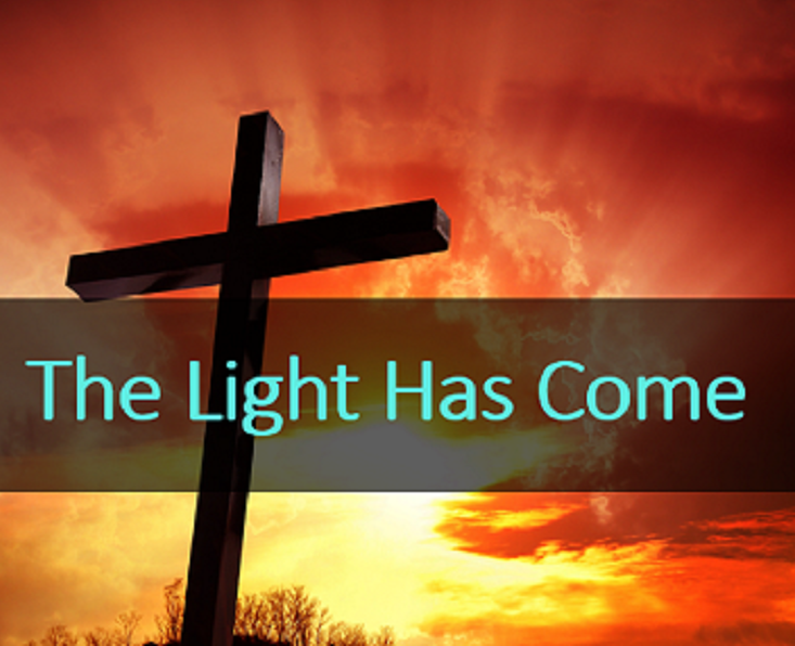 The Light Has Come - Journey with Jesus Lent Message Series