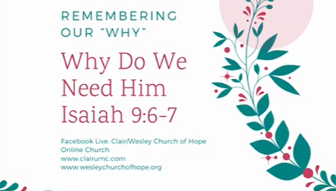 "Remembering Our ""Why"" - Why Do We Need Him? Isaiah 9:6-7"