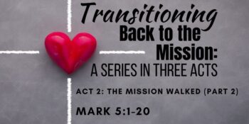 Transitioning Back to the Mission: Act 2: The Mission Walked (Part 2)